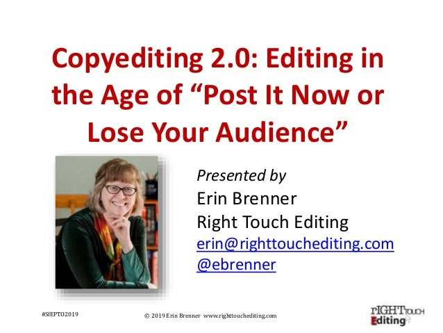 © 2019 Erin Brenner www.righttouchediting.com Presented by Erin Brenner Right Touch Editing erin@righttouchediting.com @eb...