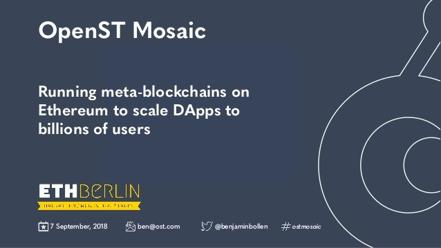 Engage Running meta-blockchains on Ethereum to scale DApps to billions of users OpenST Mosaic ben@ost.com7 September, 201...