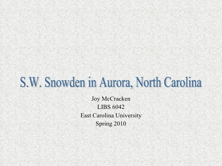 Joy McCracken LIBS 6042 East Carolina University Spring 2010 S.W. Snowden in Aurora, North Carolina