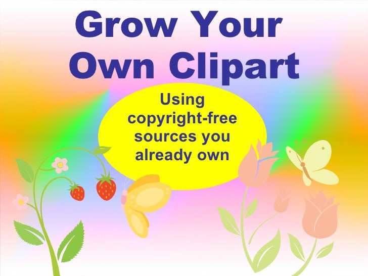 Grow Your  Own Clipart Using copyright-free sources you already own