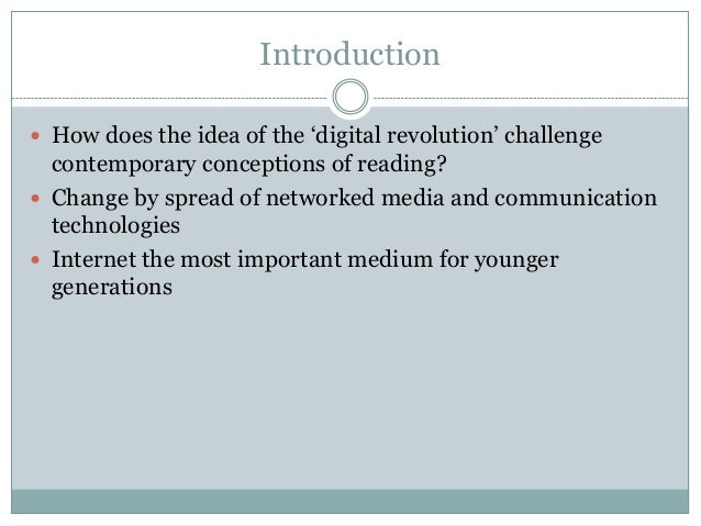 """Introduction  How does the idea of the """"digital revolution"""" challenge  contemporary conceptions of reading?  Change by s..."""