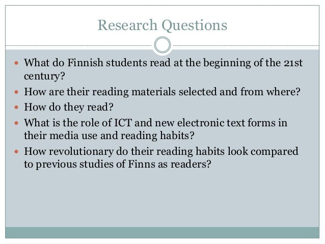Research Questions  What do Finnish students read at the beginning of the 21st      century? How are their reading ma...