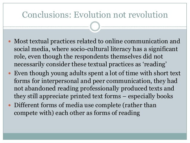Conclusions: Evolution not revolution  Most textual practices related to online communication and  social media, where so...