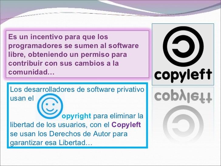 Es un incentivo para que losprogramadores se sumen al softwarelibre, obteniendo un permiso paracontribuir con sus cambios ...