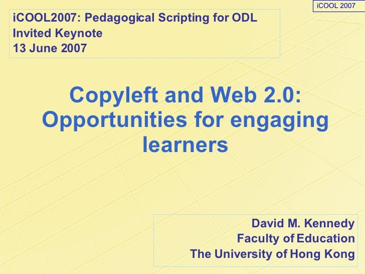 Copyleft and Web 2.0: Opportunities for engaging learners David M. Kennedy Faculty of Education The University of Hong Kon...
