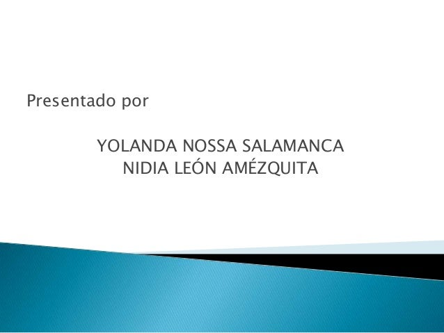 Presentado porYOLANDA NOSSA SALAMANCANIDIA LEÓN AMÉZQUITA