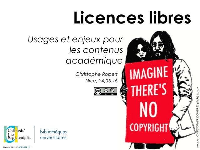 Christophe Robert Nice, 24,05.16 Image:CHRISTOPHERDOMBRES(flickr)cc-by Licences libres Usages et enjeux pour les contenus...