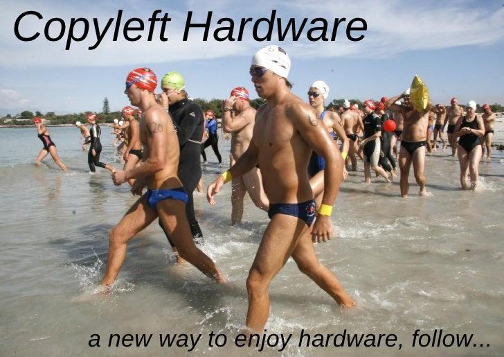 Copyleft Hardware        a new way to enjoy hardware, follow...