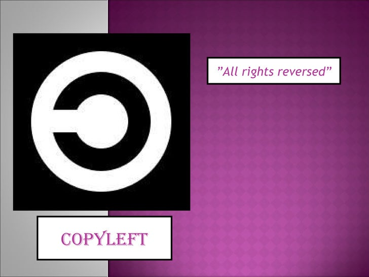 """ All rights reversed"" Copyleft"
