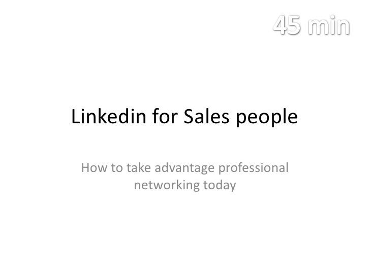 Linkedin for Sales people<br />How to take advantage professional networking today<br />45 min<br />