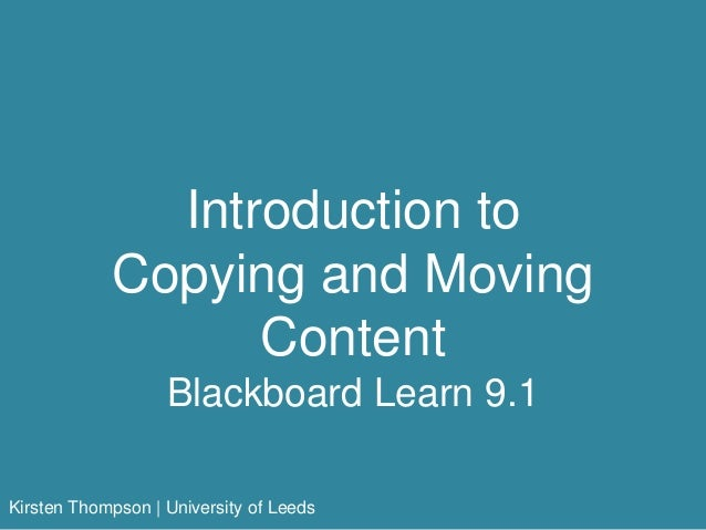 Introduction to Copying and Moving Content Blackboard Learn 9.1 Kirsten Thompson | University of Leeds