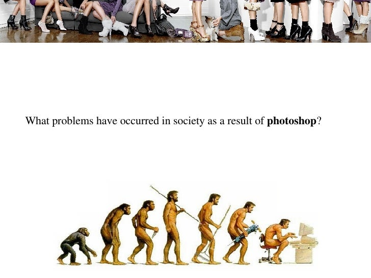 What problems have occurred in society as a result of  photoshop ?