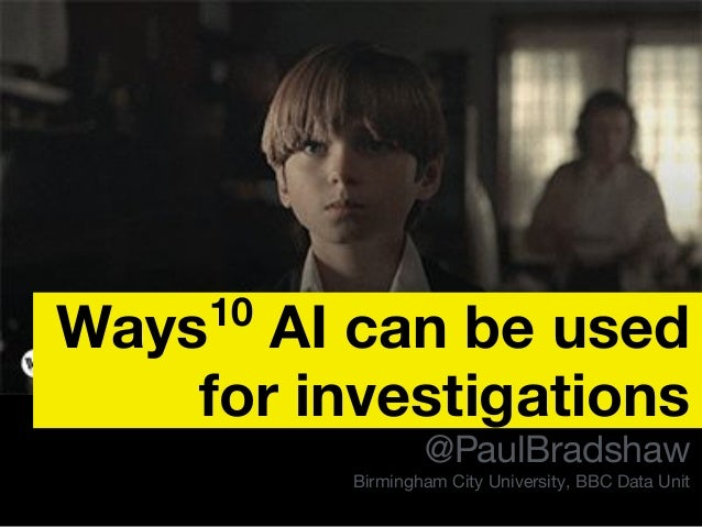 SciCAR 2019 Ways10 AI can be used for investigations @PaulBradshaw Birmingham City University, BBC Data Unit