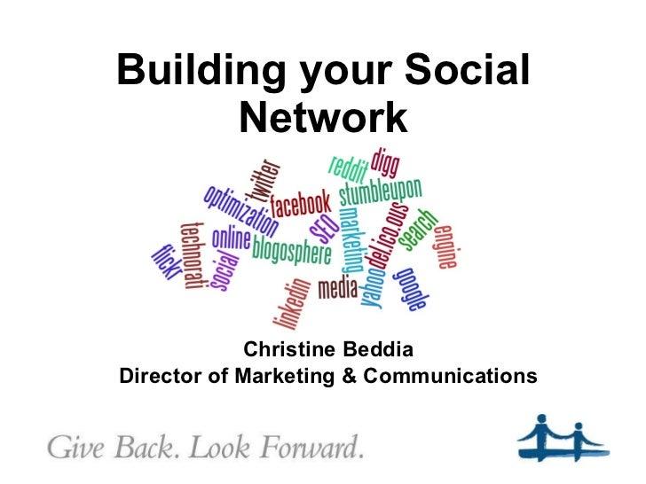 Building your Social Network <ul><li>Christine Beddia </li></ul><ul><li>Director of Marketing & Communications </li></ul>