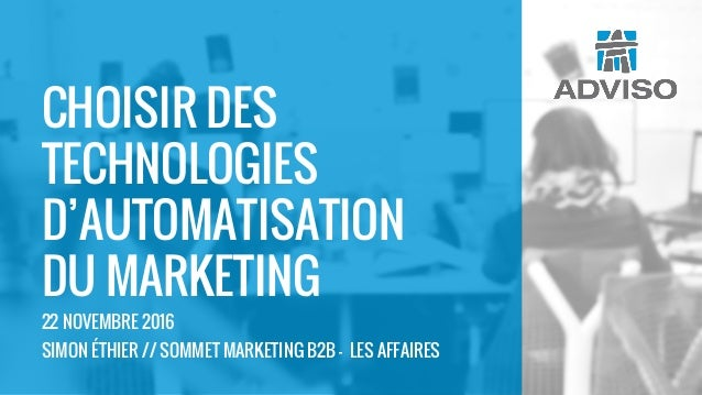 CHOISIR DES TECHNOLOGIES D'AUTOMATISATION DU MARKETING 22 NOVEMBRE 2016 SIMON ÉTHIER // SOMMET MARKETING B2B - LES AFFAIRES