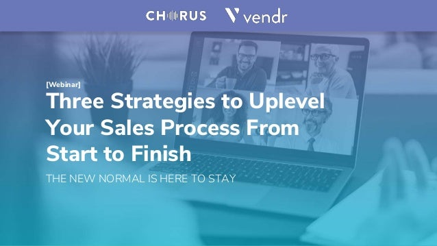 [Webinar] Three Strategies to Uplevel Your Sales Process From Start to Finish THE NEW NORMAL IS HERE TO STAY