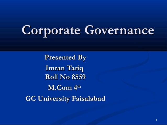 1 Corporate GovernanceCorporate Governance Presented ByPresented By Imran TariqImran Tariq Roll No 8559Roll No 8559 M.Com ...