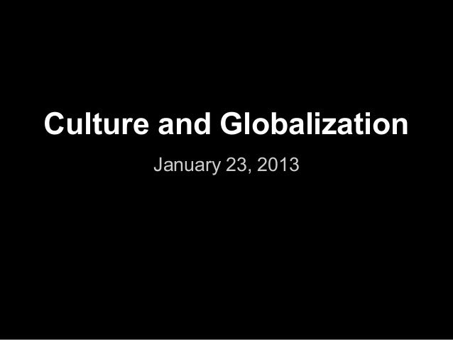Culture and Globalization       January 23, 2013