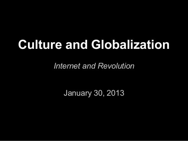 Culture and Globalization     Internet and Revolution       January 30, 2013
