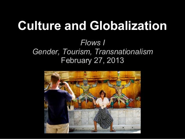 Culture and Globalization               Flows I  Gender, Tourism, Transnationalism          February 27, 2013