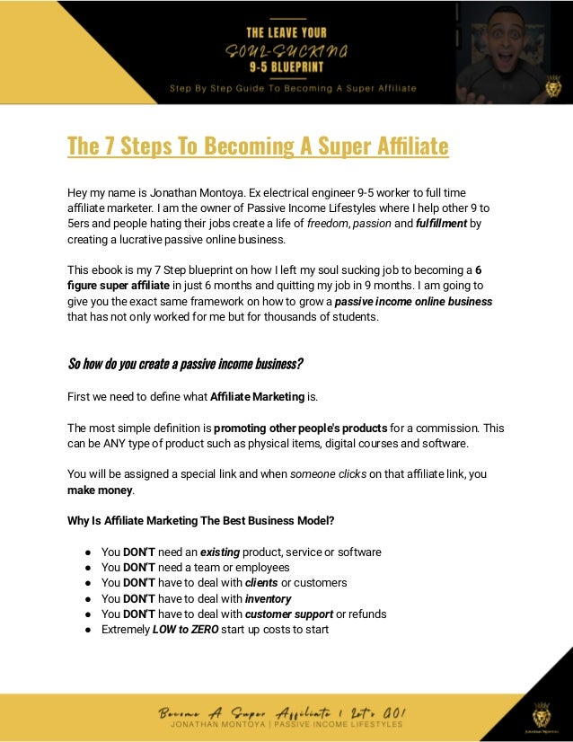 The 7 Steps To Becoming A Super Affiliate Hey my name is Jonathan Montoya. Ex electrical engineer 9-5 worker to full time ...