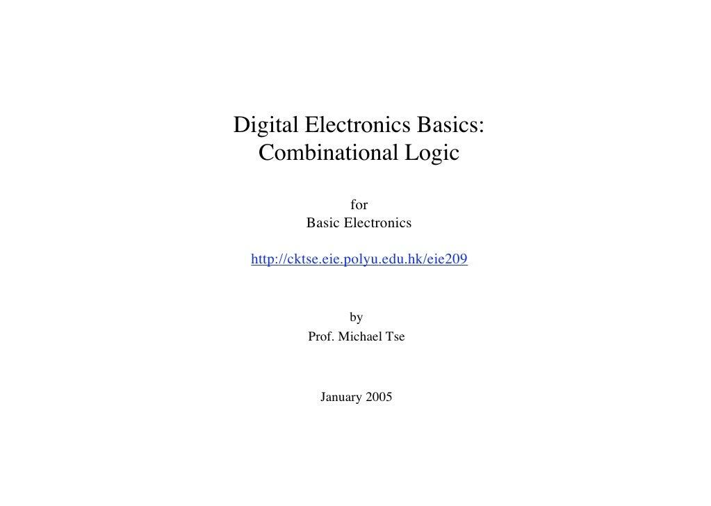 Digital Electronics Basics:   Combinational Logic                   for           Basic Electronics   http://cktse.eie.pol...