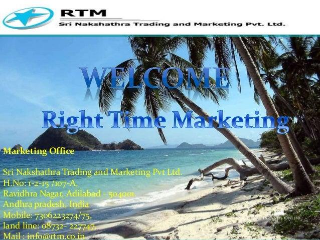 Marketing Office Sri Nakshathra Trading and Marketing Pvt Ltd. H.No: 1-2-15 /107-A, Ravidhra Nagar, Adilabad - 504001. And...