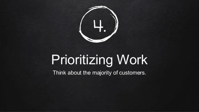 4. Prioritizing Work Think about the majority of customers.