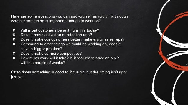 Here are some questions you can ask yourself as you think through whether something is important enough to work on? ✘ Will...