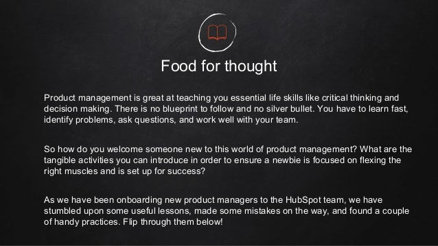 Food for thought Product management is great at teaching you essential life skills like critical thinking and decision mak...