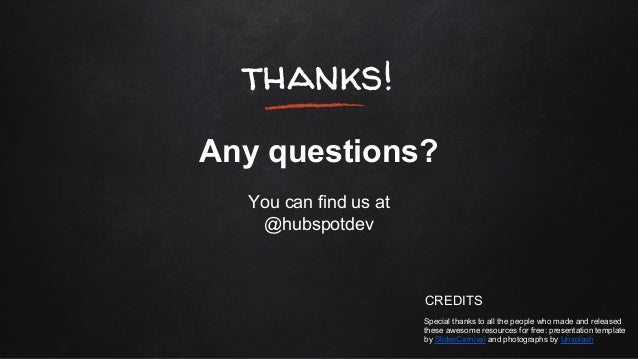 thanks! Any questions? You can find us at @hubspotdev CREDITS Special thanks to all the people who made and released these...