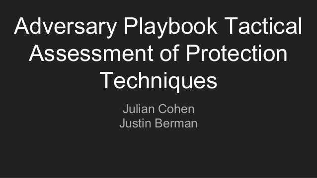 Adversary Playbook Tactical Assessment of Protection Techniques Julian Cohen Justin Berman