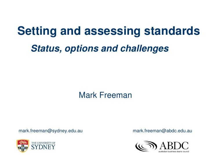 Setting and assessing standards    Status, options and challenges                        Mark Freemanmark.freeman@sydney.e...