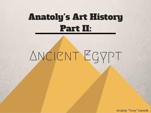 """Anatoly's Art History Part II: Ancient Egypt Anatoly""""Tony""""Vanetik"""