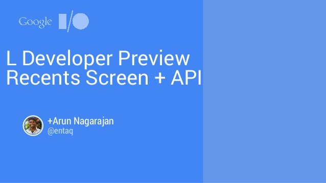 L Developer Preview  Recents Screen + API  +Arun Nagarajan  @entaq