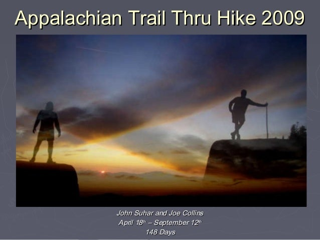 Appalachian Trail Thru Hike 2009Appalachian Trail Thru Hike 2009 John Suhar and Joe CollinsJohn Suhar and Joe Collins Apri...