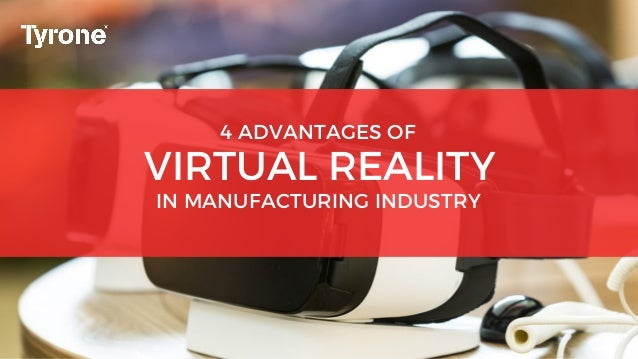 VIRTUAL REALITY IN MANUFACTURING INDUSTRY 4 ADVANTAGES OF