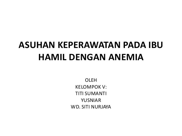 Copy of asuhan keperawatan pada ibu hamil dengan anemia ...