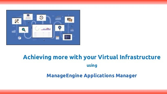Achieving more with your Virtual Infrastructure using ManageEngine Applications Manager