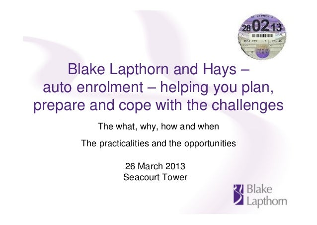 Blake Lapthorn and Hays – auto enrolment – helping you plan,prepare and cope with the challenges          The what, why, h...