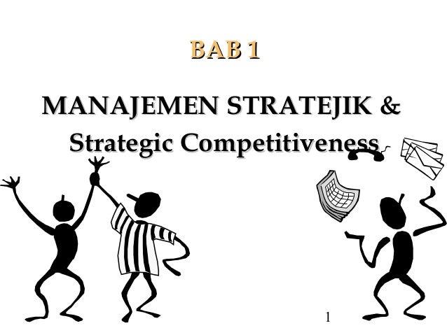 BAB 1MANAJEMEN STRATEJIK & Strategic Competitiveness                    1