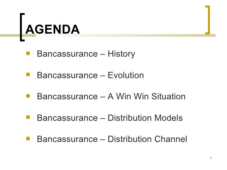 AGENDA    Bancassurance – History     Bancassurance – Evolution     Bancassurance – A Win Win Situation     Bancassura...