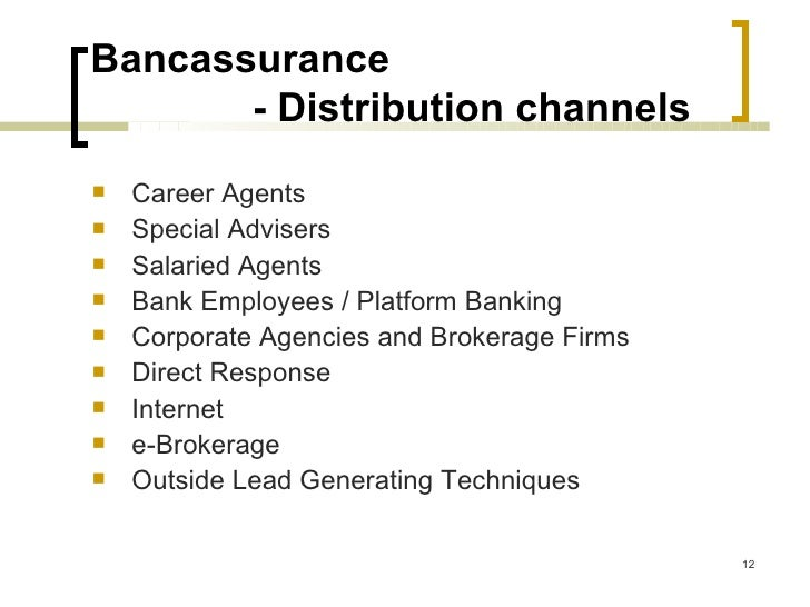 emergence of bancassurance as distribution channel Distribution is the key issue in bancassurance and is closely linked to the regulatory climate of the country over the years, regulatory barriers between banking and insurance have diminished and has created a climate increasingly friendly to bancassurance.