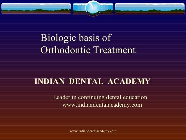 Biologic basis of Orthodontic Treatment INDIAN DENTAL ACADEMY Leader in continuing dental education www.indiandentalacadem...