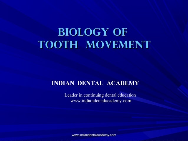 BIOLOGY OF TOOTH MOVEMENT  INDIAN DENTAL ACADEMY Leader in continuing dental education www.indiandentalacademy.com  www.in...