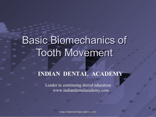 Basic Biomechanics of Tooth Movement INDIAN DENTAL ACADEMY Leader in continuing dental education www.indiandentalacademy.c...