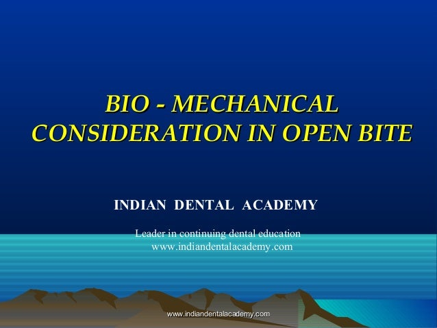 BIO - MECHANICAL CONSIDERATION IN OPEN BITE INDIAN DENTAL ACADEMY Leader in continuing dental education www.indiandentalac...