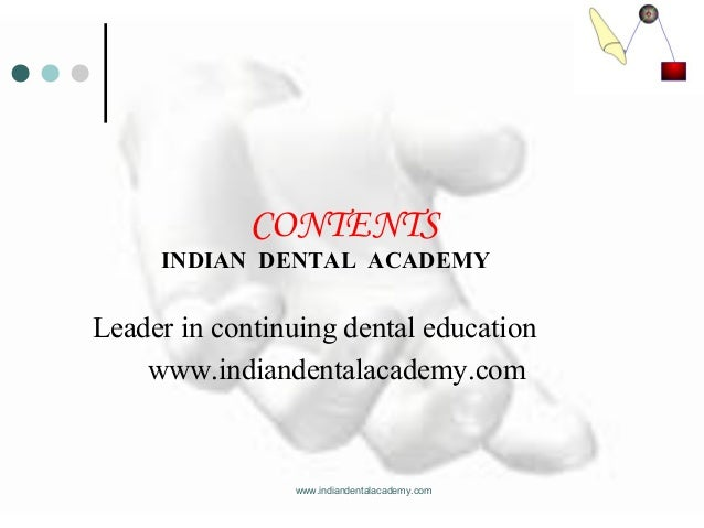 CONTENTS INDIAN DENTAL ACADEMY Leader in continuing dental education www.indiandentalacademy.com www.indiandentalacademy.c...