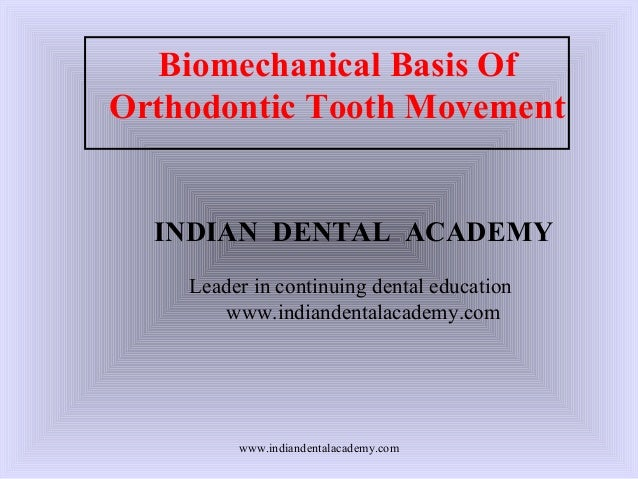 Biomechanical Basis Of Orthodontic Tooth Movement  INDIAN DENTAL ACADEMY Leader in continuing dental education www.indiand...