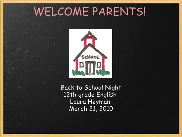 WELCOME PARENTS! Back to School Night 12th grade English Laura Heyman  March 21, 2010